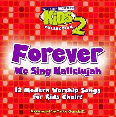 Forever - We Sing Hallelujah, Worship Together Kid's Collection Vol. 2 (Listening CD)  -     By: Luke Gambill