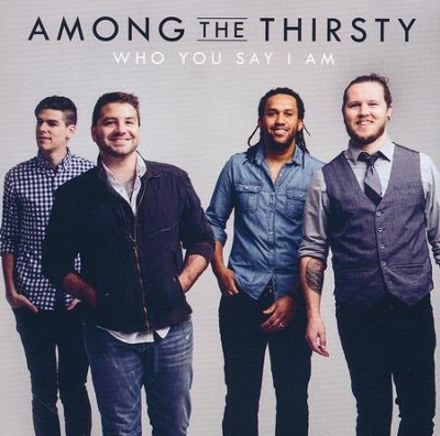 Who You Say I Am   -     By: Among the Thirsty