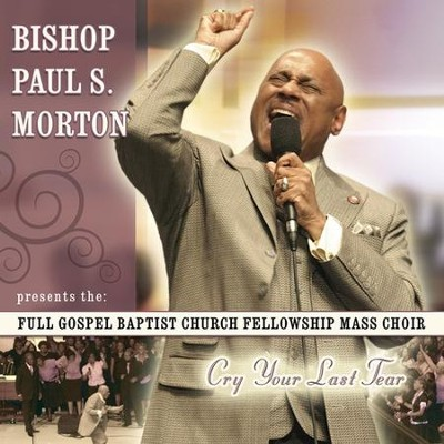 Cry Your Last Tear CD   -     By: Bishop Paul S. Morton, Full Gospel Baptist Church