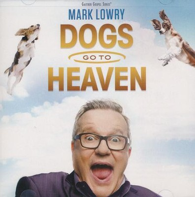 Dogs Go to Heaven CD  -     By: Mark Lowry