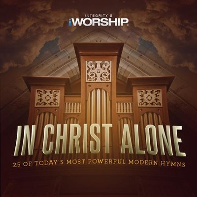 In Christ Alone: 25 Of Today's Most Powerful Modern Hymns  -     By: Various Artists