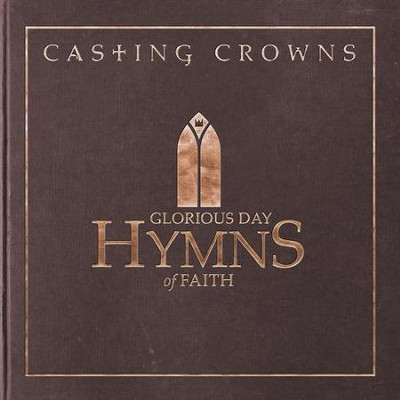 Glorious Day: Hymns of Faith   -     By: Casting Crowns
