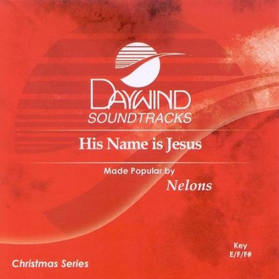 His Name Is Jesus, Accompaniment CD   -     By: The Nelons