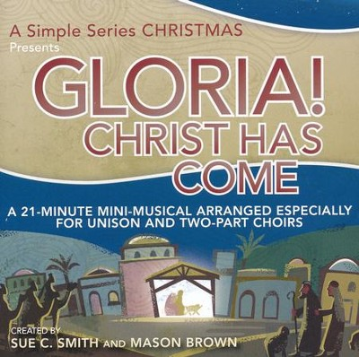 Gloria! Christ Has Come: A Simple Series Christmas (Listening CD)  -     By: Sue C. Smith, Mason Brown