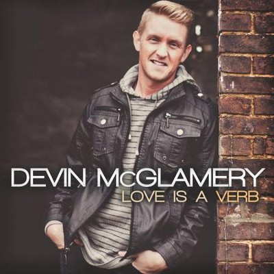 Love Is A Verb   -     By: Devin McGlamery