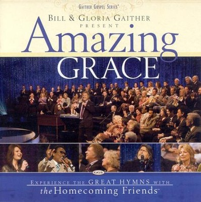 Amazing Grace CD  -     By: Bill Gaither, Gloria Gaither, Homecoming Friends