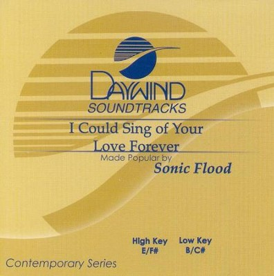 I Could Sing of Your Love Forever, Accompaniment CD   -     By: SONICFLOOd