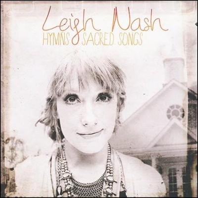 Hymns and Sacred Songs   -     By: Leigh Nash