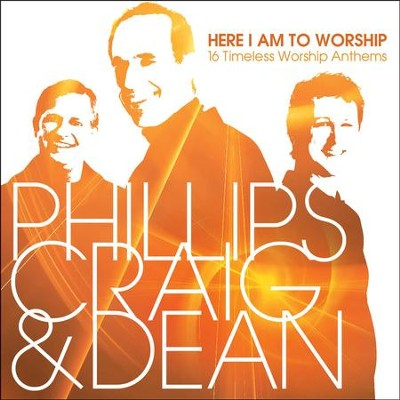 Here I Am to Worship: 16 Timeless Worship Anthems   -     By: Phillips Craig & Dean