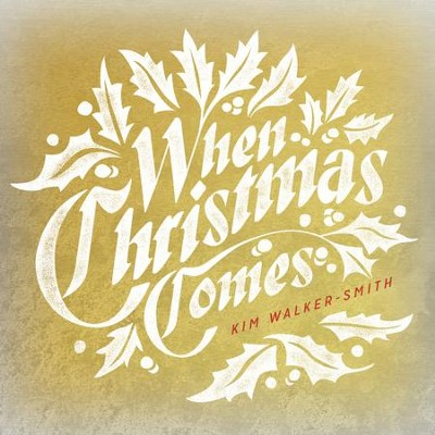 When Christmas Comes   -     By: Kim Walker-Smith