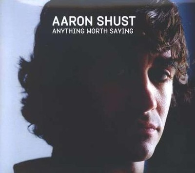 Anything Worth Saying CD  -     By: Aaron Shust