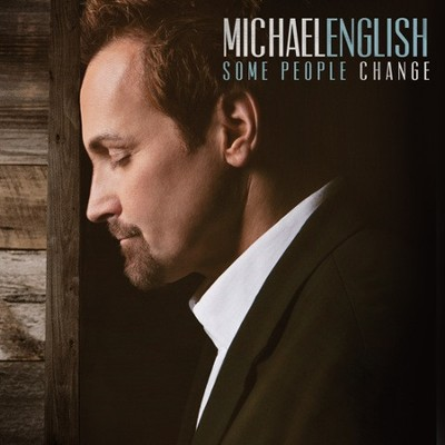 Some People Change   -     By: Michael English