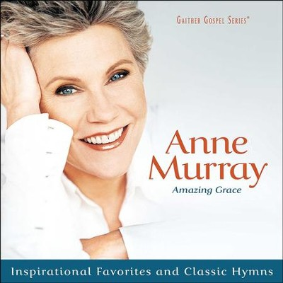 Amazing Grace: Inspirational Favorites and Classical Hymns  -     By: Anne Murray