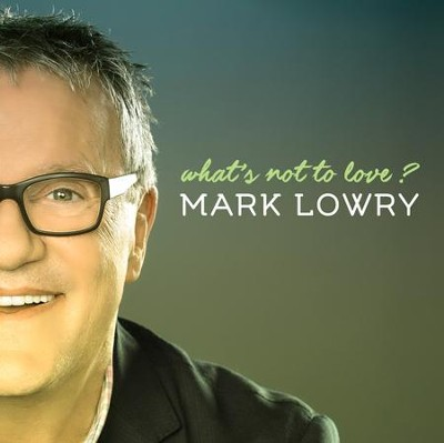 What's Not to Love?   -     By: Mark Lowry