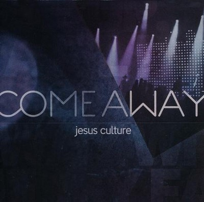 Come Away   -     By: Jesus Culture