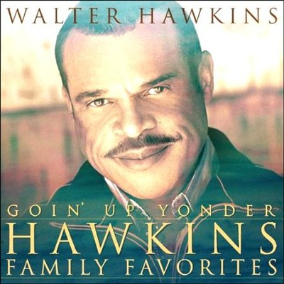 Goin' Up Yonder: Hawkins Family Favorites   -     By: Walter Hawkins