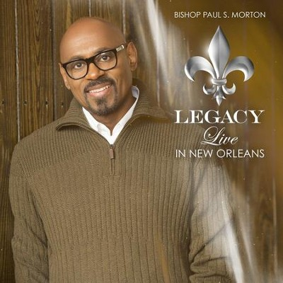 Legacy: Live In New Orleans   -     By: Bishop Paul S. Morton