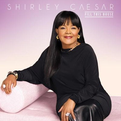 Fill This House   -     By: Shirley Caesar
