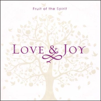 Fruit of the Spirit: Love & Joy   -