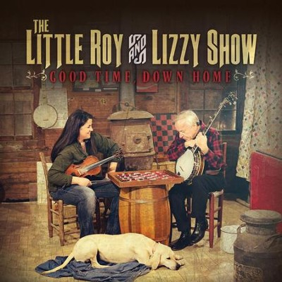 Good Time, Down Home   -     By: Little Roy & Lizzy Show