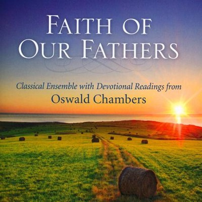 Faith of Our Fathers: Classical Ensemble with  Devotional Readings from Oswald Chambers  -