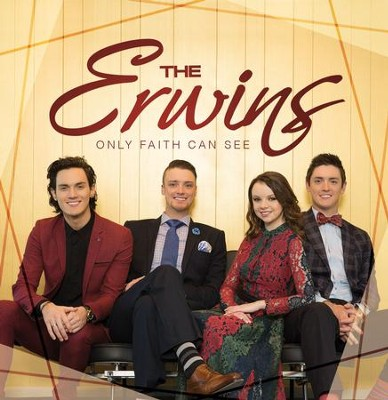 Only Faith Can See   -     By: The Erwins
