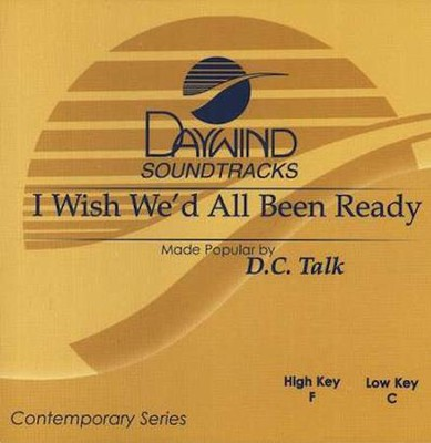 I Wish We'd All Been Ready, Accompaniment CD   -     By: dcTalk