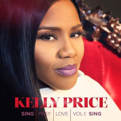 Sing, Pray, Love Volume 1: Sing   -     By: Kelly Price
