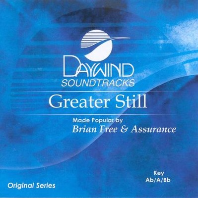 Greater Still, Accompaniment CD   -     By: Brian Free & Assurance