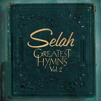 Greatest Hymns, Volume 2   -     By: Selah