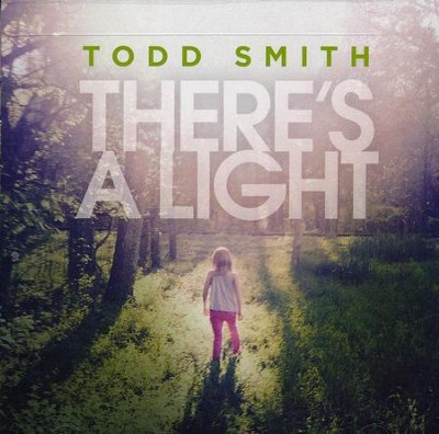 There's A Light   -     By: Todd Smith