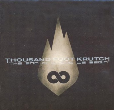 The End Is Where We Begin   -     By: Thousand Foot Krutch