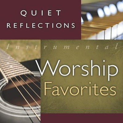 Quiet Reflections: Instrumental Worship Favorites CD   -