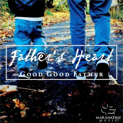 Father's Heart: Good Good Father   -     By: Maranatha!