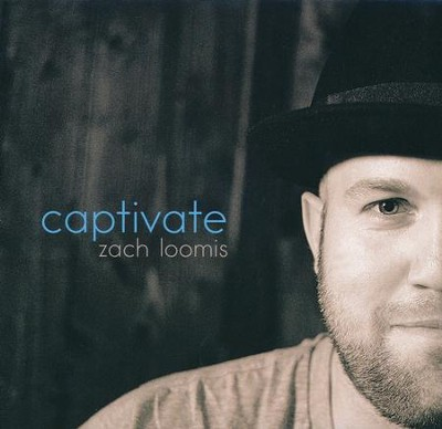 Captivate  -     By: Zach Loomis