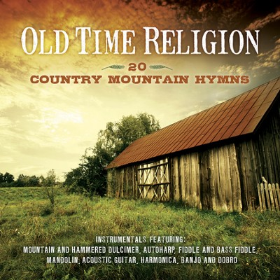 Old Time Religion: 20 Country Mountain Hymns   -