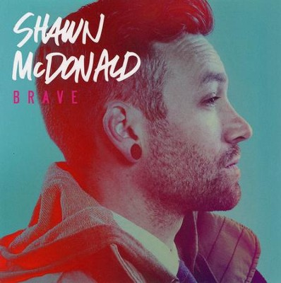 Brave   -     By: Shawn McDonald