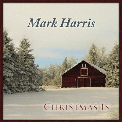 Christmas Is CD   -     By: Mark Harris
