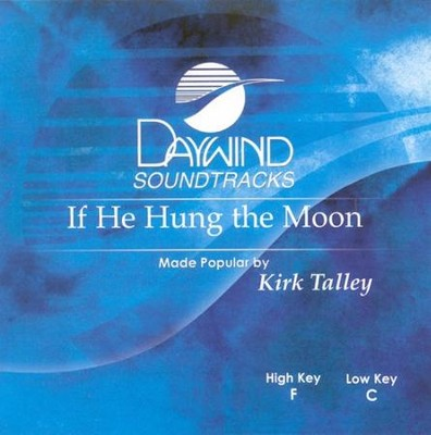 If He Hung The Moon, Accompaniment CD   -     By: Kirk Talley