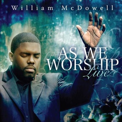 As We Worship: Live   -     By: William McDowell