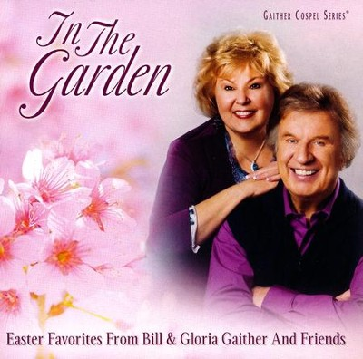 In the Garden: Easter Favorites from Bill & Gloria Gaither and Friends (Live)  -