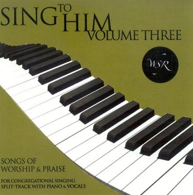 Sing to Him, Volume Three: 15 Songs of Worship and Praise (Split track)  -