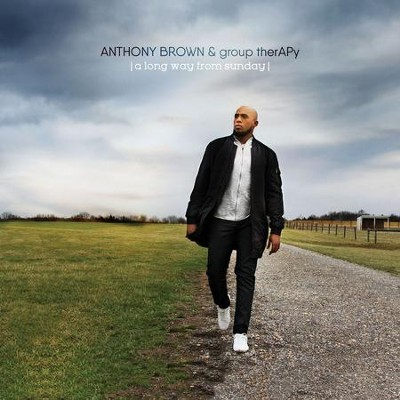 A Long Way from Sunday   -     By: Anthony Brown & group therAPy