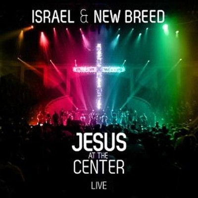 Jesus at the Center--Live   -     By: Israel & New Breed