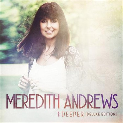 Deeper, Deluxe Edition   -     By: Meredith Andrews