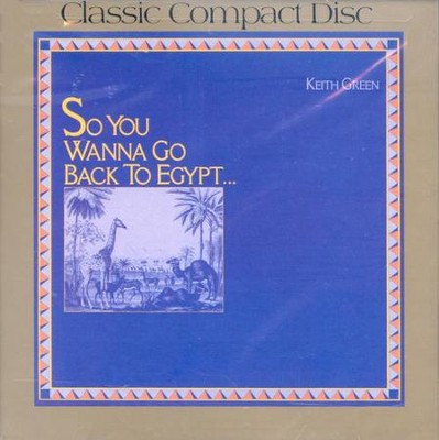 So You Wanna Go Back To Egypt, Compact Disc [CD]   -     By: Keith Green
