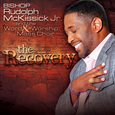 The Recovery   -     By: Bishop Rudolph McKissick Jr., Word & Worship Mass Choir