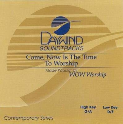 Come Now Is The Time To Worship, Accompaniment CD   -     By: WOW Worship