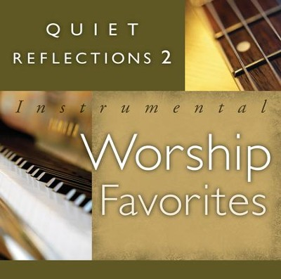 Quiet Reflections 2: Instrumental Worship Favorites   -