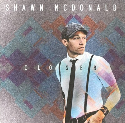 Closer CD   -     By: Shawn McDonald